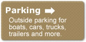 Outside parking available for boats, cars, trucks, trailers and more.